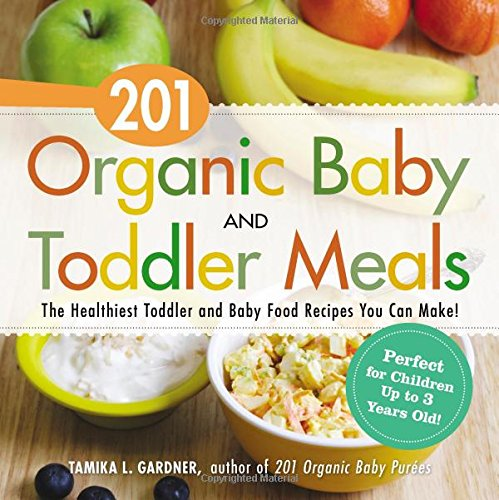 201 organic baby and toddler meals the healthiest toddler and baby 201 organic baby and toddler meals the healthiest toddler and baby food recipes you can make tamika l gardner 9781440581618 amazon books forumfinder Gallery