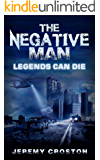 The Negative Man: Legends Can Die (Pacific Station Vigilante Book 3)