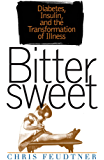 Bittersweet: Diabetes, Insulin, and the Transformation of Illness (Studies in Social Medicine)