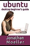 The Ubuntu Desktop Beginner's Guide: GNOME Shell Edition