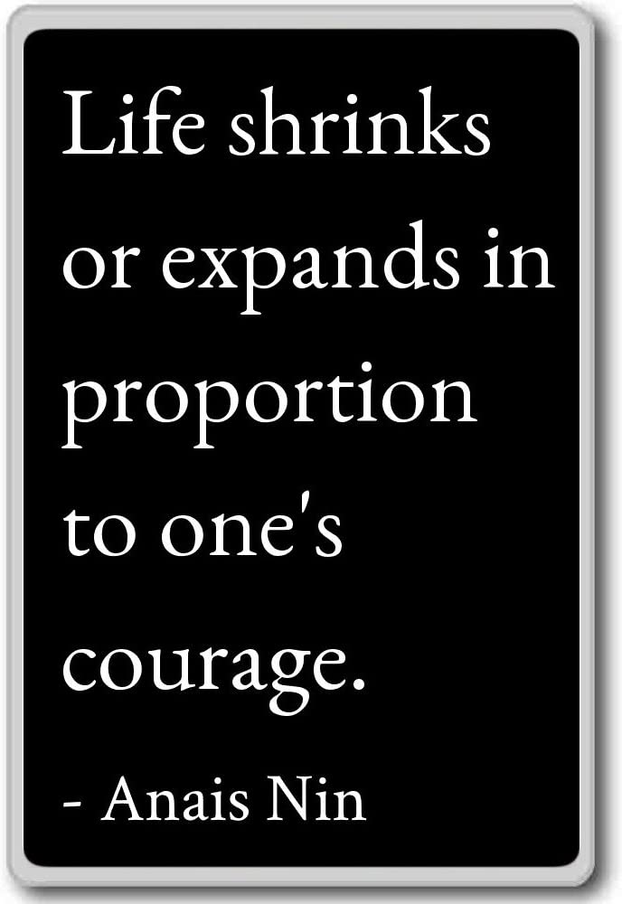Life shrinks or expands in proportion to one's co... - Anais Nin quotes fridge magnet, Black