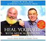 : Heal Yourself with Medical Hypnosis: The Most Immediate Way to Use Your Mind-Body Connection