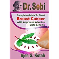 Dr. Sebi: Complete Guide to Treat Breast Cancer With Approved Alkaline Diets & Herbs