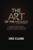 The Art of the Message: The Business Owner's Guide to Content Rich, Customer-Centric, Clear, Compelling Copywriting and Marketing