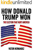 How Donald Trump Won: The Election That Hurt America