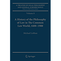 A Treatise of Legal Philosophy and General Jurisprudence: Volume 7: The Jurists' Philosophy of Law from Rome to the Seventeenth Century, Volume 8: A History ... Law World, 1600–1900 (English Edition)