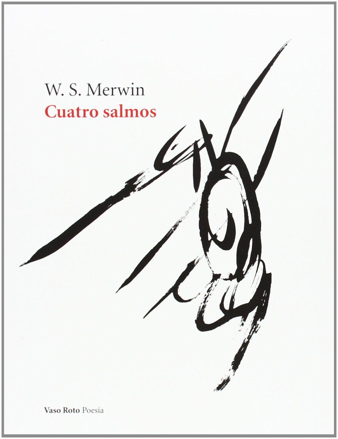 Cuatro Salmos (Poesía) Tapa blanda – 1 abr 2010 W. S. Merwin VASO ROTO EDICIONES 8493584207 USA