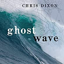 Ghost Wave: The Discovery of Cortes Bank and the Biggest Wave on Earth Audiobook by Chris Dixon Narrated by Chris Dixon