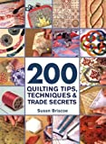 200 Quilting Tips, Techniques & Trade Secrets: An Indispensable Reference of Technical Know-How and Troubleshooting Tips (200 Tips, Techniques & Trade Secrets)