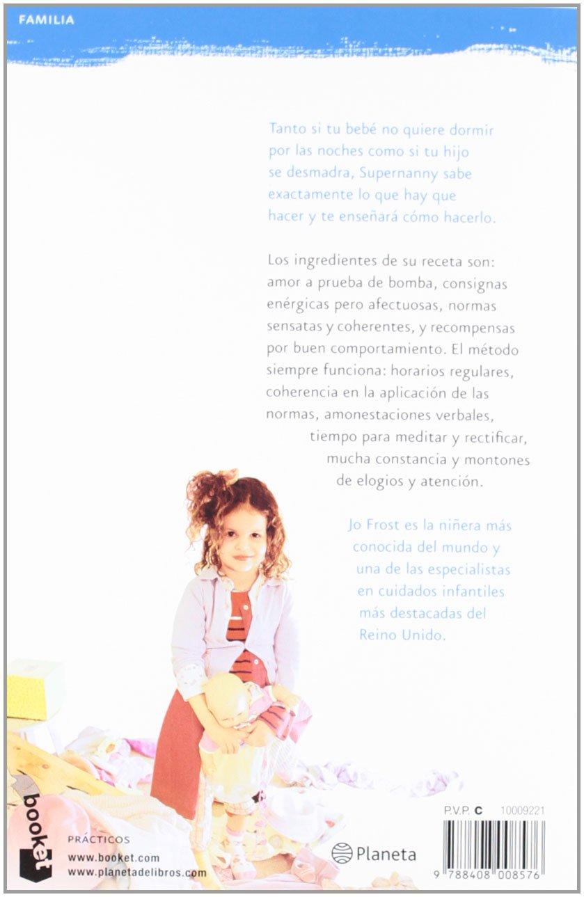 Supernanny: Consejos prácticos y sensatos para educar a tus hijos Familia: Amazon.es: Jo Frost, Pilar de la Peña Minguell: Libros