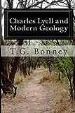 Charles Lyell and Modern Geology, T. G. Bonney, 1500134155