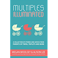 Multiples Illuminated: A Collection of Stories and Advice From Parents of Twins, Triplets and More (English Edition)