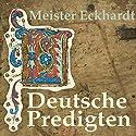 Deutsche Predigten Hörbuch von Meister Eckhardt Gesprochen von: Reiner Unglaub