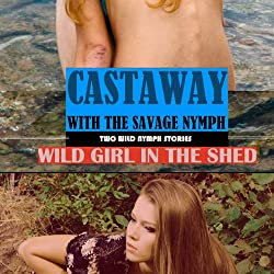 Wild Girl in the Shed + Castaway With the Wild Nymph (Explicit Erotica)