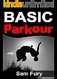 Basic Parkour: Basic Parkour and Freerunning Handbook (Survival Fitness 5)