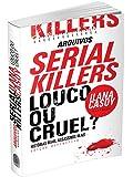 Arquivos Serial Killers. Louco ou Cruel?