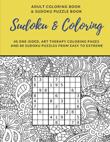 Sudoku and Coloring: Adult Coloring Book and Sudoku Puzzle Book: 40 One-Sided Art Therapy Coloring Pages with 80 Sudoku Puzzles from Easy to Extreme