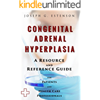Congenital Adrenal Hyperplasia - A Reference Guide (BONUS DOWNLOADS) (The Hill Resource and Reference Guide Book 126)