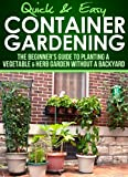 easy garden ideas and designs Container Gardening: The Beginner's Guide to Planting a Vegetable & Herb Garden without a Backyard (Quick and Easy Series)