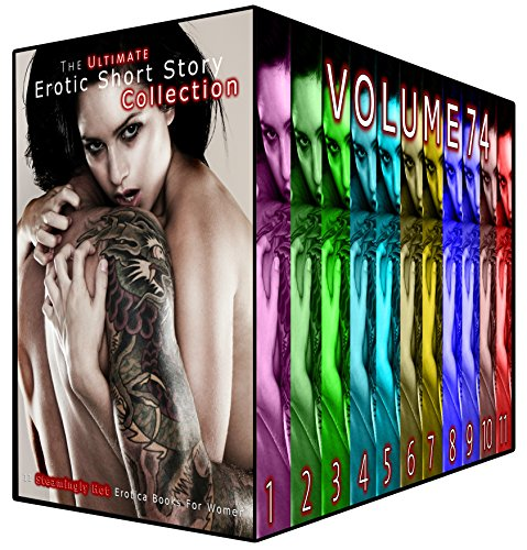 The Ultimate Erotic Short Story Collection 74: 11 Steamingly Hot Erotica Books For Women (English Edition)