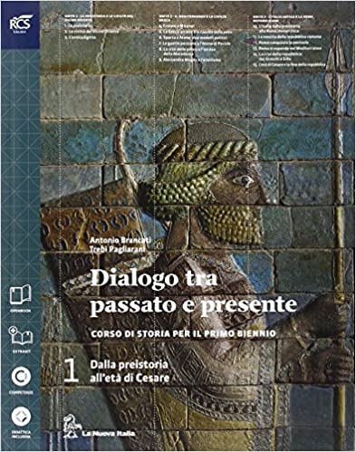 DIALOGO TRA PASSATO E PRESENTE 1 dalla preistoria all'età di Cesare, corso di storia per il primo biennio
