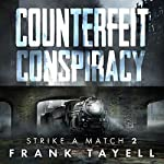 Counterfeit Conspiracy: Policing Post-Apocalyptic Britain (Strike a Match, Book 2) | Frank Tayell