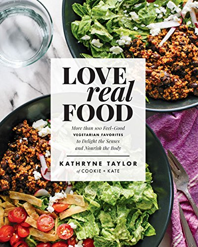 Love Real Food: More Than 100 Feel-Good Vegetarian Favorites to Delight the Senses and Nourish the Body