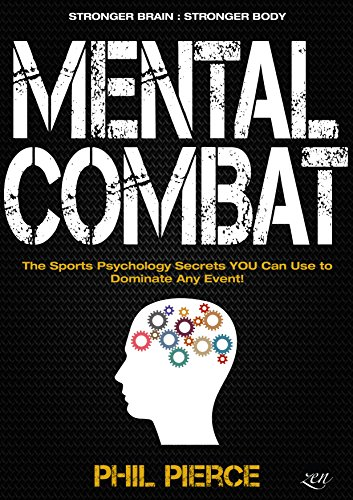 Mental Combat: The Sports Psychology Secrets You Can Use to Dominate Any Event! (Martial Arts, Fitness, Boxing and MMA Performance) by [Pierce, Phil]