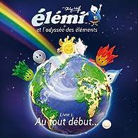 Elémi et l'odyssée des éléments, tome 1 : Au tout début... par Philippe Wolff (II)