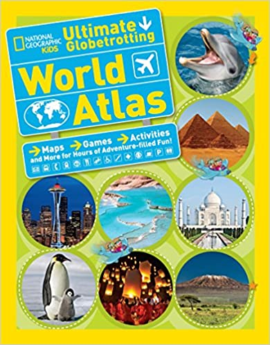 and More for Hours of Adventure-filled Fun! National Geographic Kids Ultimate Globetrotting World Atlas: Maps Activities Games