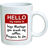 Funny Mug - My name is Inigo Montoya. You drank my coffee. Prepare to die . You - 11 OZ Coffee Mugs - Inspirational gifts and sarcasm - By A Mug To Keep TM