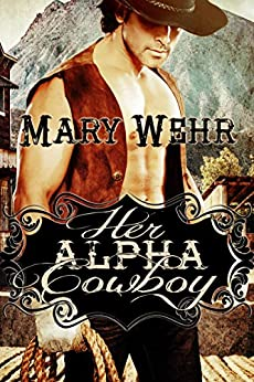 Her Alpha Cowboy by [Wehr, Mary]