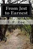 From Jest to Earnest, E. P. Roe, 1500268720