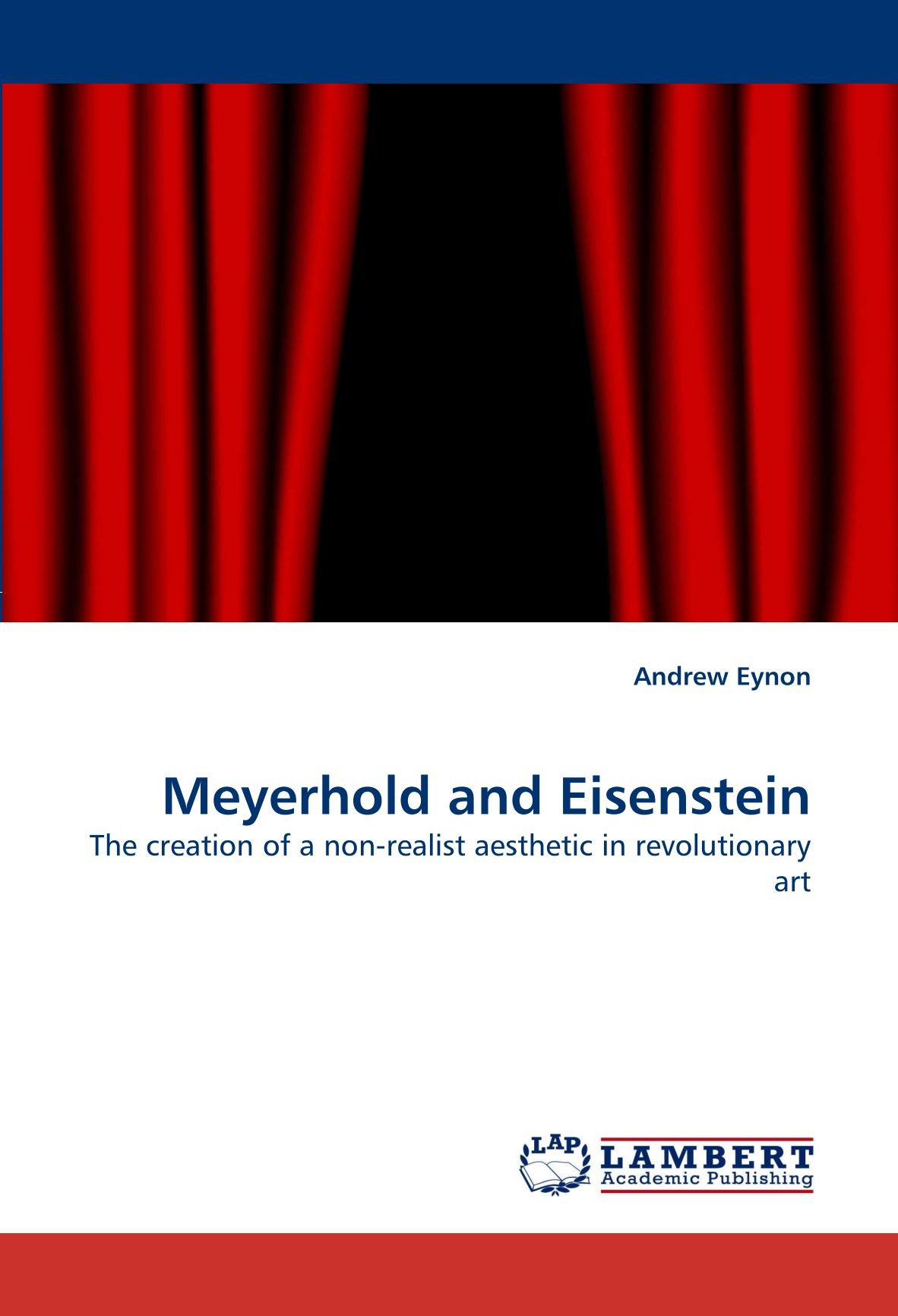 Download Meyerhold and Eisenstein: The creation of a non-realist aesthetic in revolutionary art PDF