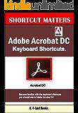 Adobe Acrobat DC Keyboard Shortcuts (Shortcut Matters Book 45)