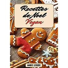 Recettes De Noël VEGAN : Recettes Pour Les Fêtes De Fin D'Année Rapides à Faire et Vegan !  (French Edition)