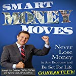 Smart Money Moves: Never Lose Money in any Economy and Be Set for Life Guaranteed | Joseph Quijano