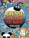 FRESSE HALTEN, ICH MALE!: Das frechste Schimpfwort-Malbuch für Erwachsene