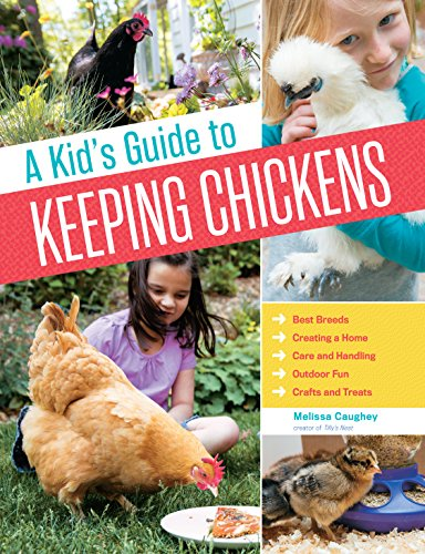 A Kid's Guide to Keeping Chickens: Best Breeds, Creating a Home, Care and Handling, Outdoor Fun, Crafts and Treats by Storey Publishing