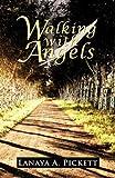 Walking with Angels, Lanaya A. Pickett, 1462023061