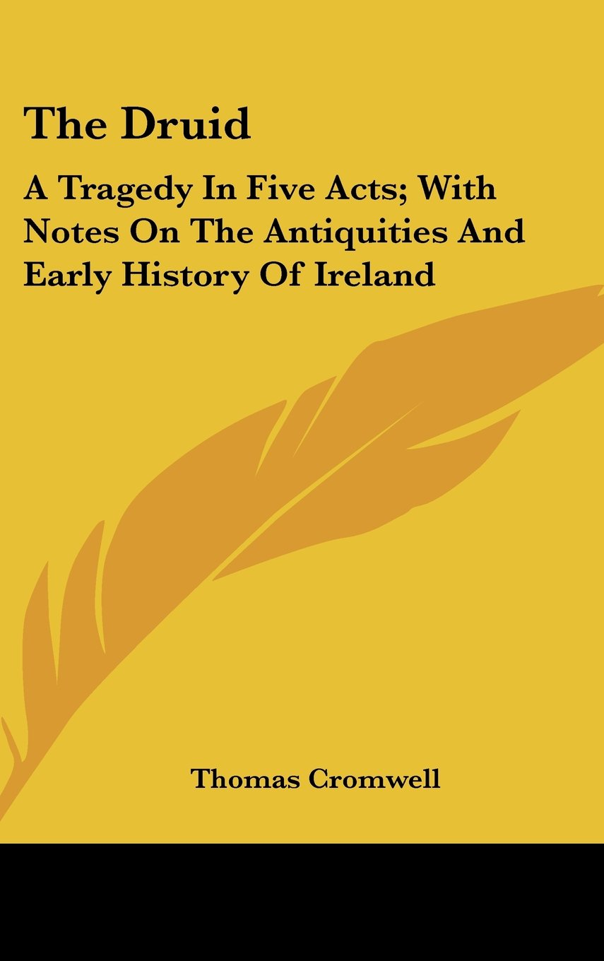 Read Online The Druid: A Tragedy In Five Acts; With Notes On The Antiquities And Early History Of Ireland pdf epub