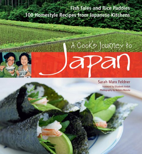 A Cook's Journey to Japan: 100 Homestyle Recipes from Japanese Kitchens by Sarah Marx Feldner