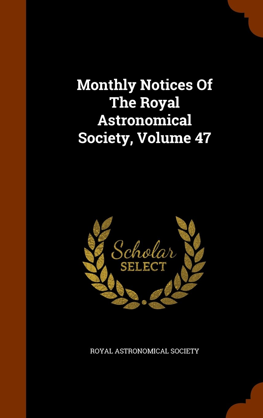 Read Online Monthly Notices Of The Royal Astronomical Society, Volume 47 PDF