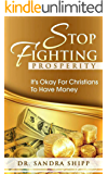 Stop Fighting Prosperity: It's OK for Christians to have Money