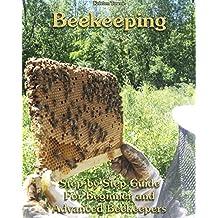 Beekeeping: Step-by-Step Guide For Beginner and Advanced Beekeepers: (Natural Beekeeping, Beekeeping Equipment, Beekeeping For Dummies) (Beekeeping, Backyard Beekeeper)