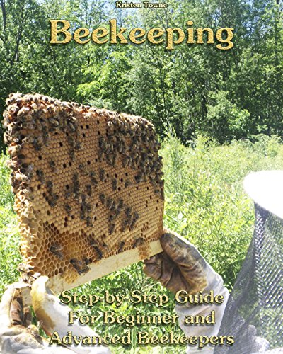 Beekeeping: Step-by-Step Guide For Beginner and Advanced Beekeepers: (Natural Beekeeping, Beekeeping Equipment, Beekeeping For Dummies) (Beekeeping, Backyard Beekeeper) (English Edition)