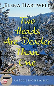 Two Heads Are Deader Than One (An Eddie Shoes Mystery Book 2) by [Hartwell, Elena ]