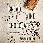 Bread, Wine, Chocolate: The Slow Loss of Foods We Love | Simran Sethi