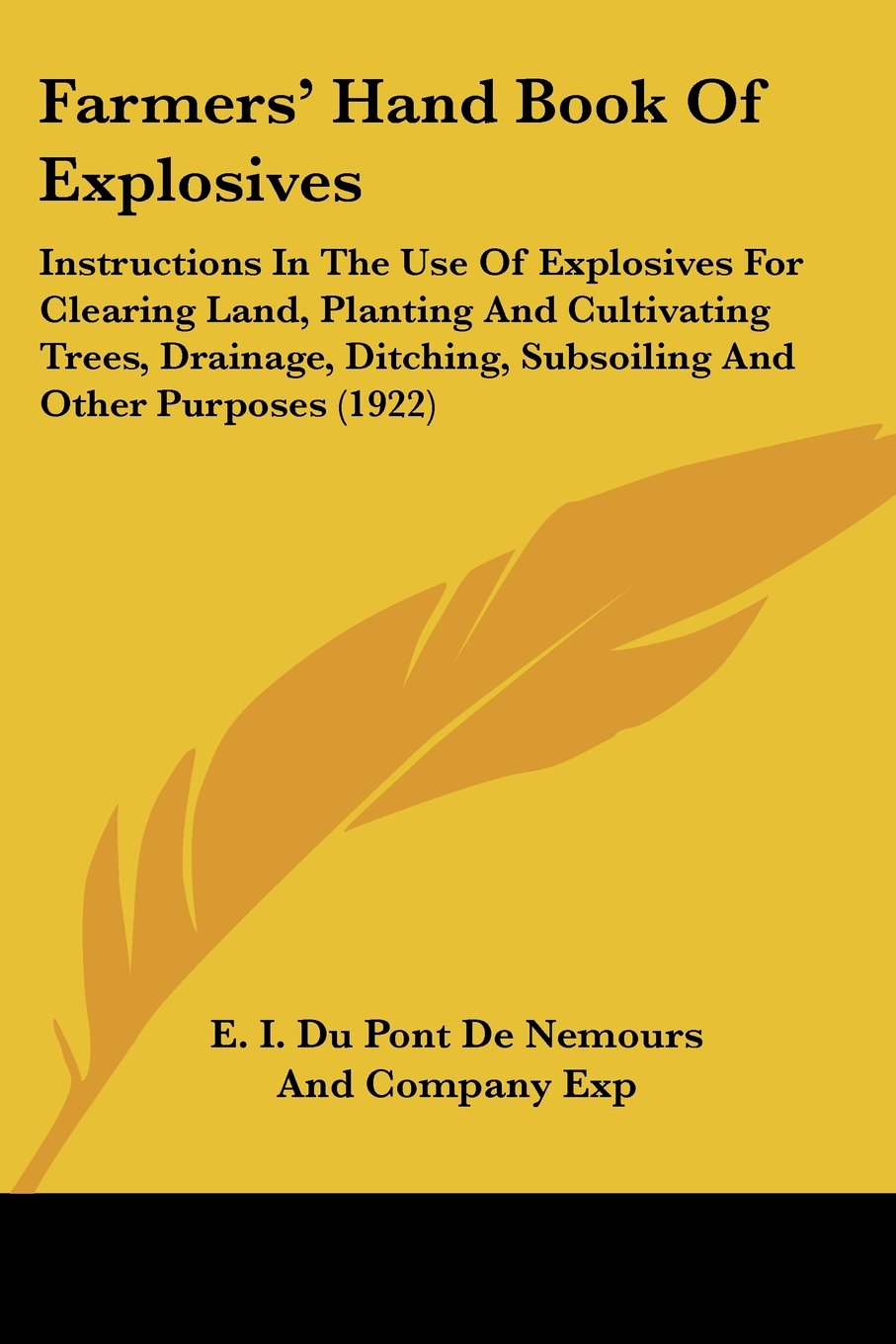 Farmers' Hand Book Of Explosives: Instructions In The Use Of Explosives For Clearing Land, Planting And Cultivating Trees, Drainage, Ditching, Subsoiling And Other Purposes (1922) pdf