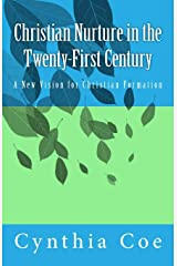 Christian Nurture in the Twenty-First Century: A New Vision for Christian Formation Paperback